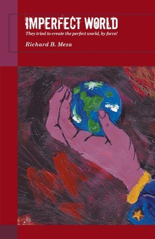 Imperfect World: They tried to create the perfect world,  by  force! by Richard B. Meza