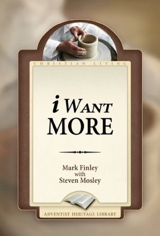 I Want More  by  Mark A. Finley