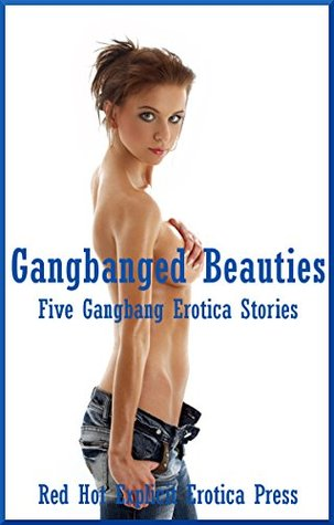 Gangbanged Beauties: Five Gangbang Erotica Stories Constance Slight