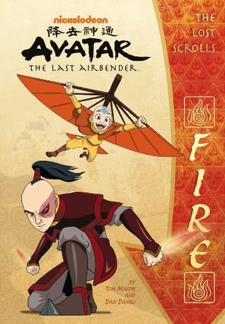 The Lost Scrolls: Fire (Avatar: The Last Airbender) (Chapter Books - Fixed)  by  Nickelodeon