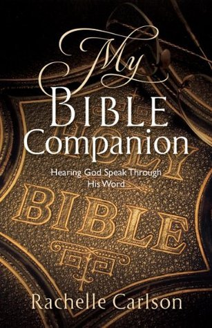 My Bible Companion: Hearing God Speak Through His Word  by  Rachelle Carlson