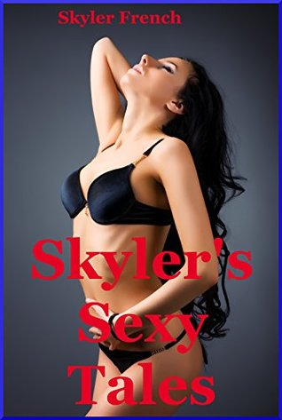 Skylers Sexy Tales:: Ten Explicit Erotica Stories  by  Skyler French