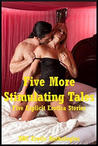 Five More Stimulating Tales: Five Explicit Erotica Stories  by  Francine Forthright
