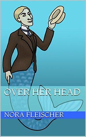Over Her Head  by  Nora Fleischer