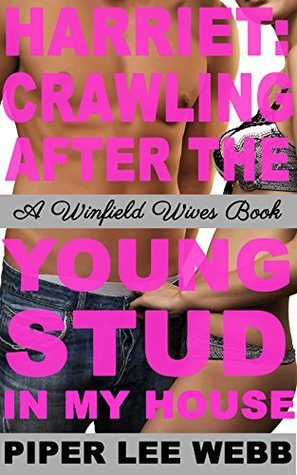 Harriet: Crawling After the Young Stud in My House: A Winfield Wives Book Piper Lee Webb