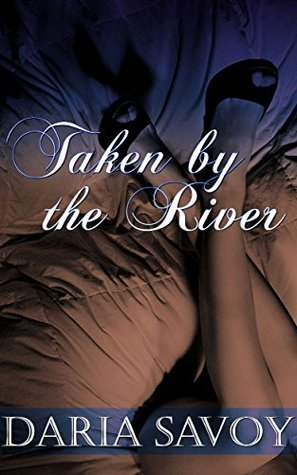 Taken  by  the River by Daria Savoy