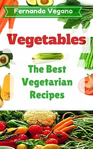 Vegetables: Quick and Easy Recipes  by  Fernando Vegano