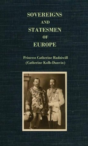 Sovereigns and Statesmen of Europe Princess Catherine Radziwill