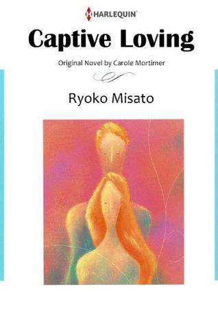 CAPTIVE LOVING  by  Ryohko Misato