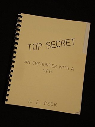 TOP SECRET: AN ENCOUNTER WITH A UFO  by  K. E. Beck