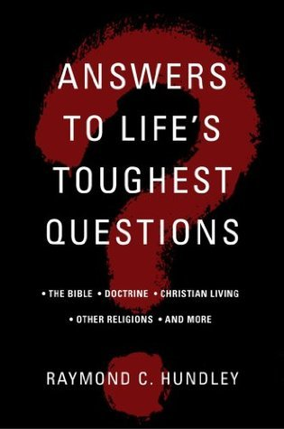 Answers to Lifes Toughest Questions, Volume 1 Raymond C. Hundley