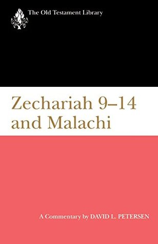 Zechariah 9-14 and Malachi (1995): A Commentary (The Old Testament Library) David L. Petersen