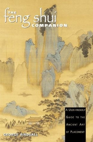 The Feng Shui Companion: A User-friendly Guide to the Ancient Art of Placement  by  George Birdsall