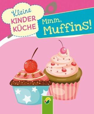 Mmm, Muffins: Kleine Kinderküche  by  Lisa Pertagnol
