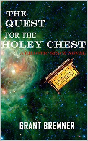 The Quest For The Holey Chest: A Chaotic Space Novel Grant Bremner