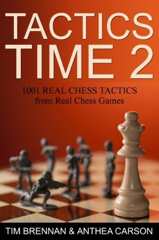 Tactics Time 2 1001 Real Chess Tactics From Real  by  Tim Brennan