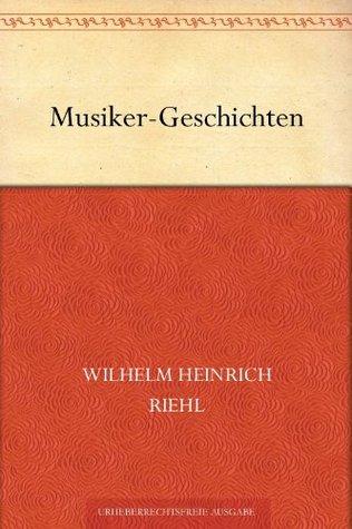 Musiker-Geschichten  by  Wilhelm Heinrich Riehl