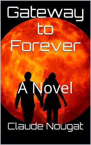 Gateway to Forever, a novel  by  Claude Nougat