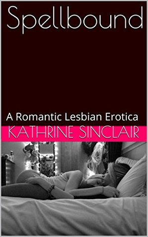 Sреllbоund: A Romantic Lesbian Erotica  by  Kathrine Sinclair