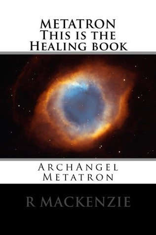 METATRON This is the Healing book  by  R. Mackenzie