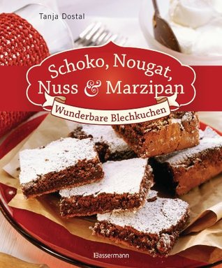 Schoko, Nougat, Nuss und Marzipan: Wunderbare Blechkuchen  by  Tanja Dostal