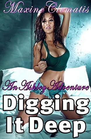 Digging It Deep (An Ashley Adventure Book 1)  by  Maxine Clematis