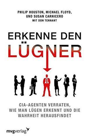 Erkenne den Lügner: CIA-Agenten verraten, wie man Lügen erkennt und die Wahrheit herausfindet  by  Philip Houston