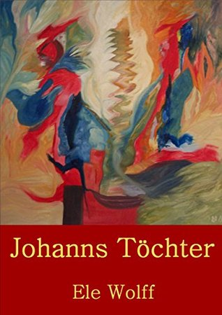 Johanns Töchter: Familienroman aus Ostfriesland  by  Ele Wolff