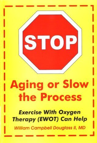 Stop Aging or Slow the Process: Exercise with Oxygen Therapy (EWOT) Can Help William Campbell Douglass II