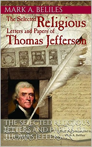 The Selected Religious Letters and Papers of Thomas Jefferson Mark A. Beliles