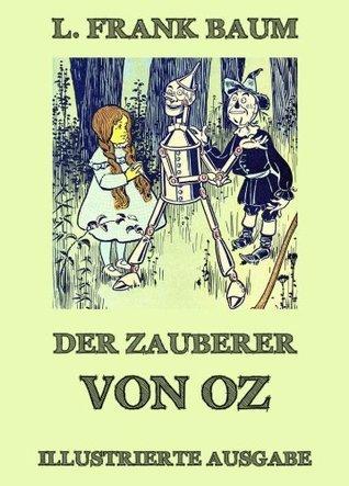 Der Zauberer von Oz: Illustrierte Ausgabe  by  L. Frank Baum
