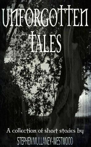 Unforgotten Tales  by  Stephen Mullaney-Westwood