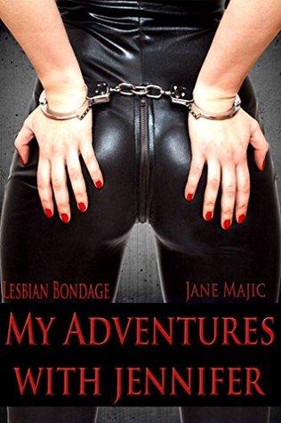 My Adventures with Jennifer: Lesbian Bondage  by  Jane Majic