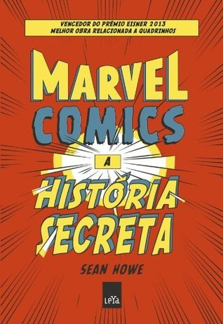 Marvel Comics : a histГіria secreta  by  Sean Howe