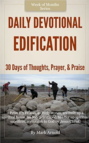 Daily Devotional - Edification: 30 Days of Thoughts, Prayer, and Praise  by  Mark Arnold