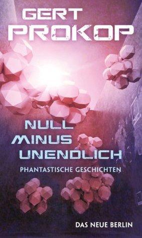 Null minus unendlich: Phantastische Geschichten  by  Gert Prokop