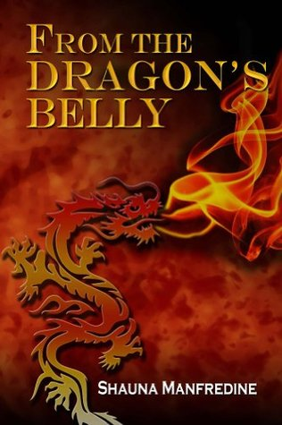 From the Dragons Belly  by  Shauna Manfredine