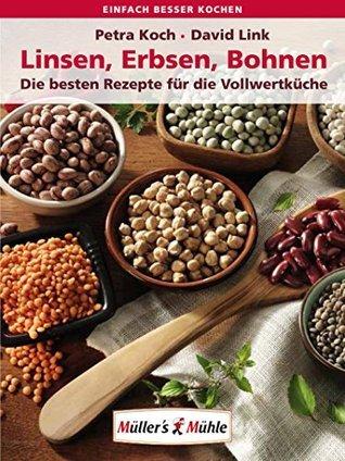 Linsen, Erbsen, Bohnen. Die besten Rezepte für die Vollwertküche Petra Koch