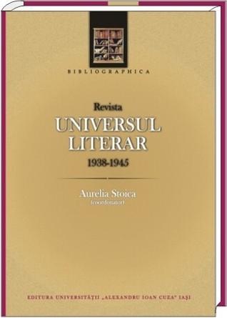 "Revista  ""Universul literar"": 1938-1945: bibliografie  by  Aurelia Stoica"