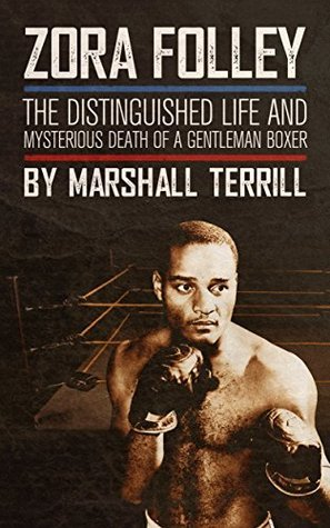 Zora Folley: The Distinguished Life and Mysterious Death of a Gentleman Boxer  by  Marshall Terrill