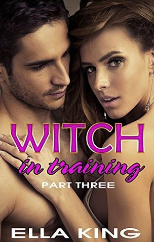 WITCH IN TRAINING #3 (Witch Romance)  by  Ella King