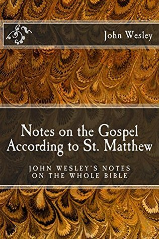Notes on the Gospel According to St. Matthew (John Wesleys Notes on the Whole Bible)  by  John Wesley