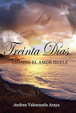 Treinta Días: Cuando el amor duele  by  Andrea Valenzuela Araya