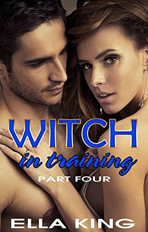WITCH IN TRAINING #4 (Paranormal Romance Witches) (WITCH-IN-TRAINING-ROMANCE) Ella King