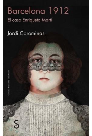 Barcelona 1912. El caso de Enriqueta Martí Jordi Corominas