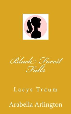 Black Forest Falls (Lacys Traum - Band 1)  by  Arabella Arlington