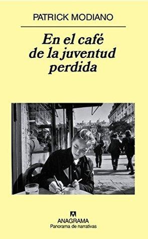 En el café de la juventud perdida (Panorama de narrativas) Patrick Modiano