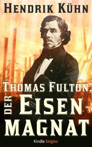 Thomas Fulton, der Eisenmagnat Hendrik Kühn