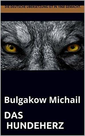 Das Hundeherz: Bulgakow Michail  by  Die deutsche Übersetzung ist in 1968 gemacht.