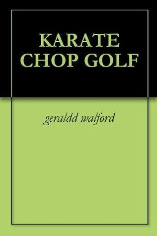 KARATE CHOP GOLF  by  geraldd walford